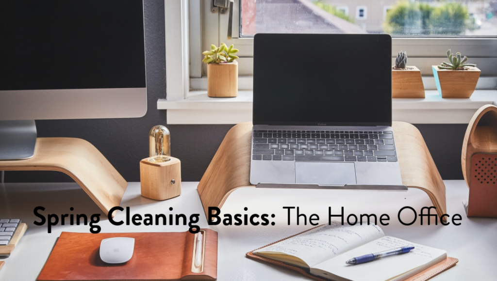 Spring Cleaning Basics: The Home Office