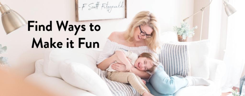 Find Ways to Make it Fun